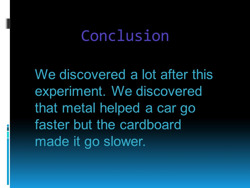Conclusion We discovered a lot after this experiment.