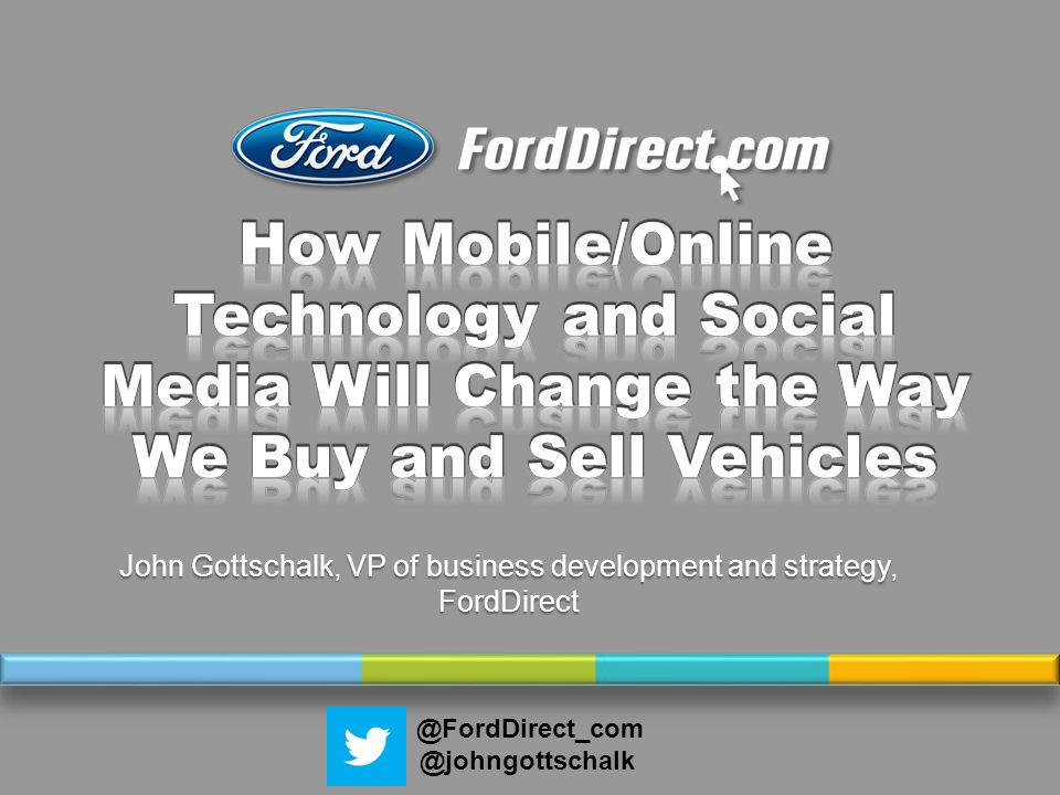 John Gottschalk, VP of business development and strategy, FordDirect