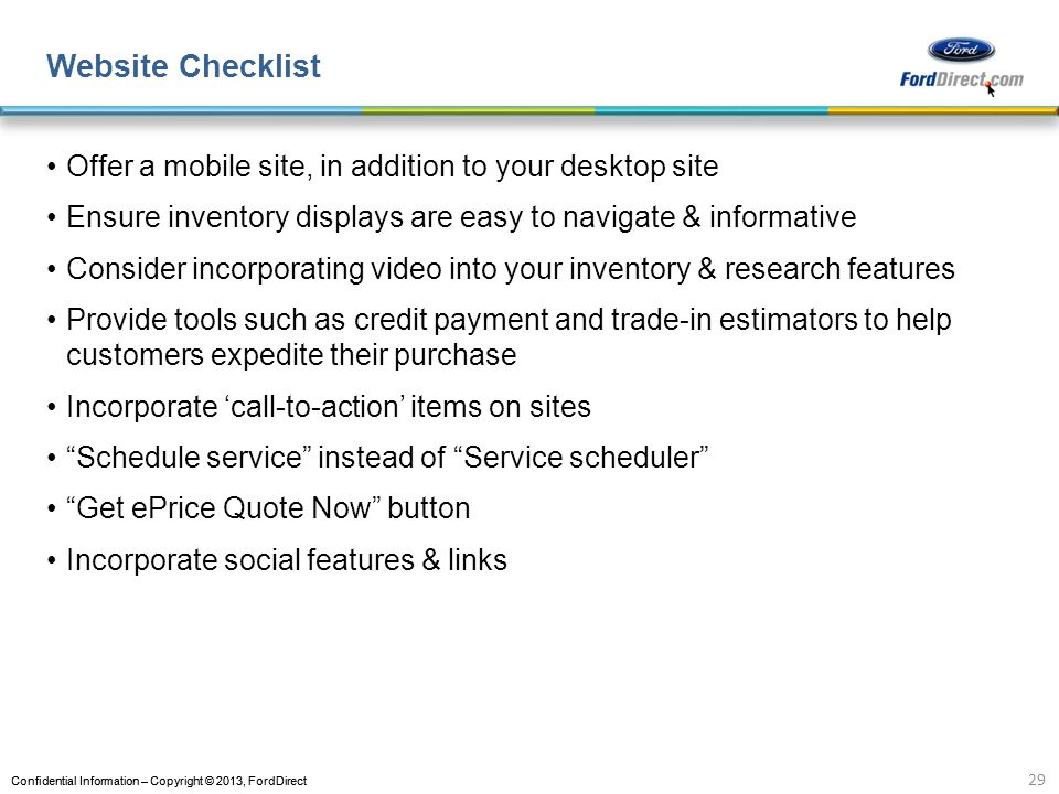 Website Checklist Offer a mobile site, in addition to your desktop site. Ensure inventory displays are easy to navigate & informative.