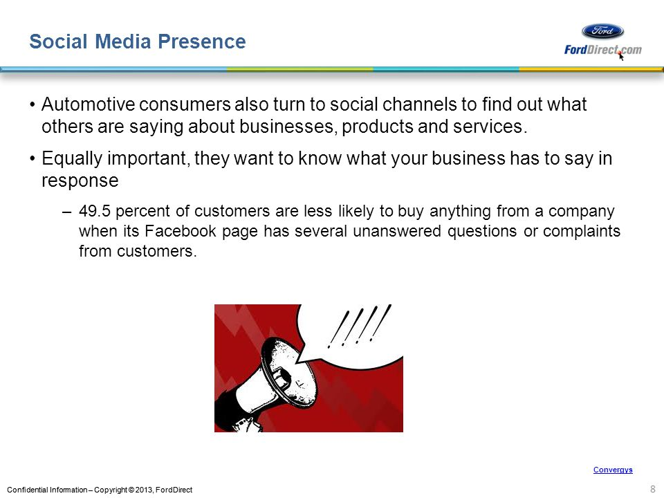 Social Media Presence Automotive consumers also turn to social channels to find out what others are saying about businesses, products and services.