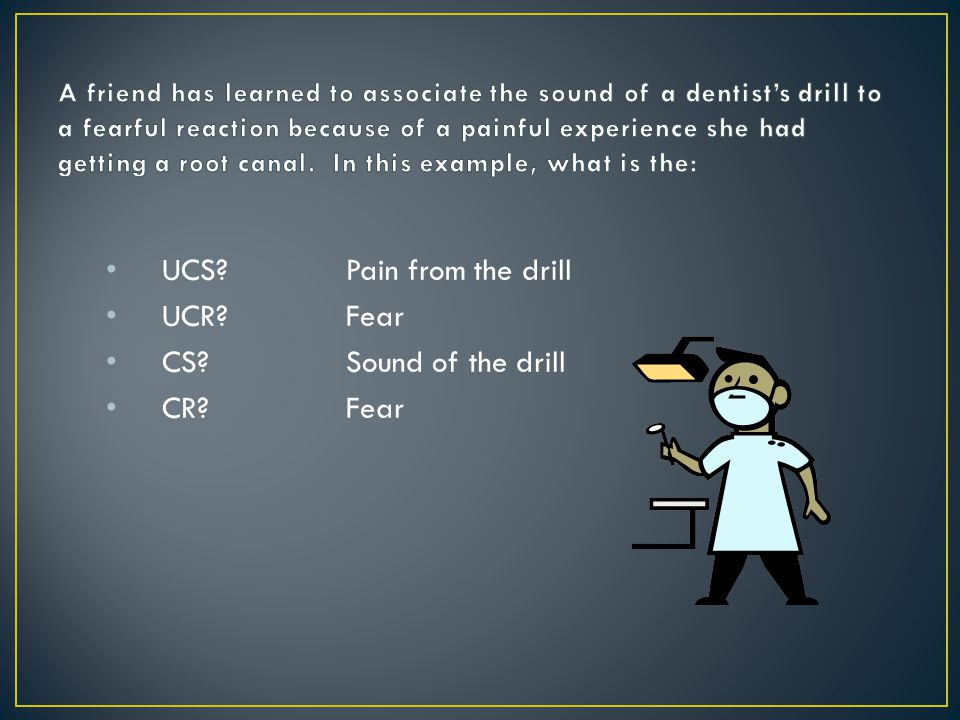 UCS Pain from the drill UCR Fear CS Sound of the drill CR Fear