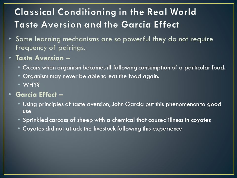 Classical Conditioning in the Real World Taste Aversion and the Garcia Effect