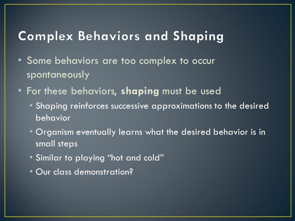 Complex Behaviors and Shaping