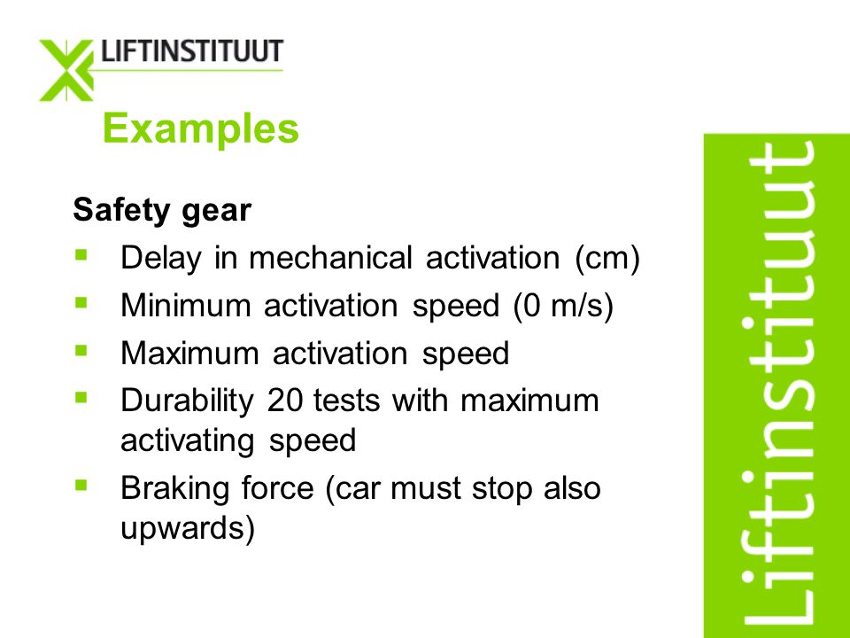 Examples Safety gear Delay in mechanical activation (cm)