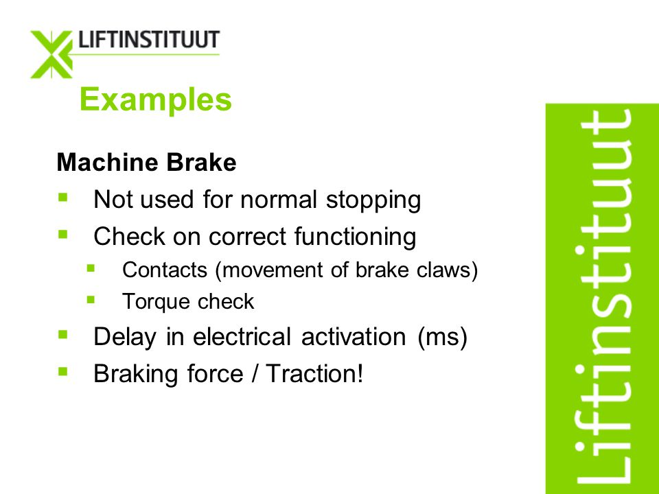 Examples Machine Brake Not used for normal stopping