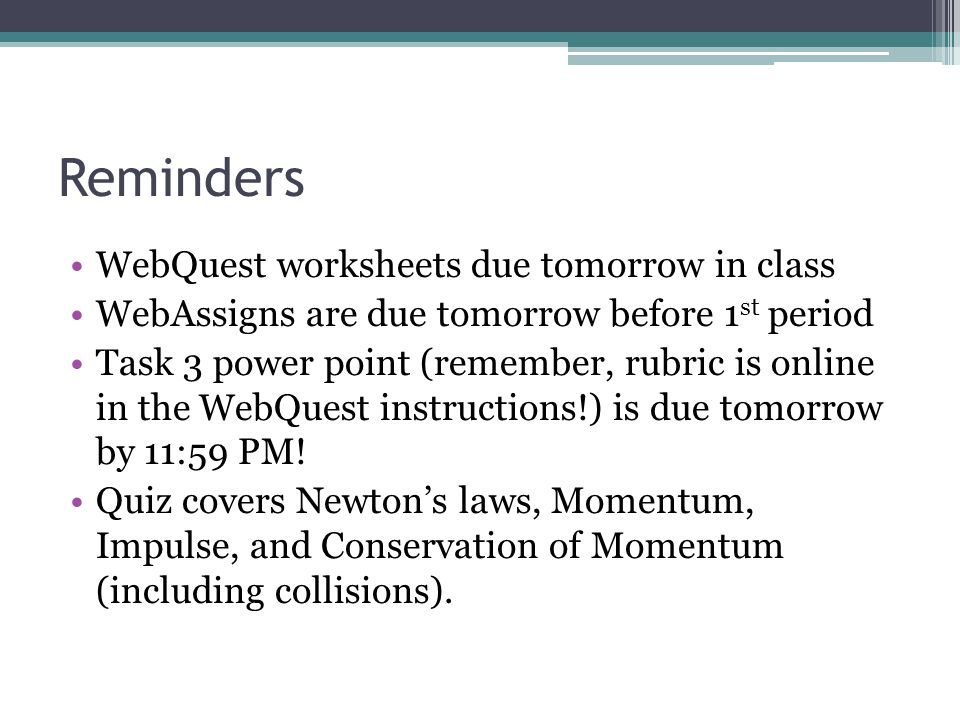Reminders WebQuest worksheets due tomorrow in class