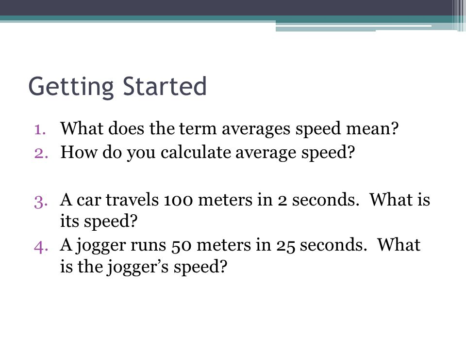 Getting Started What does the term averages speed mean