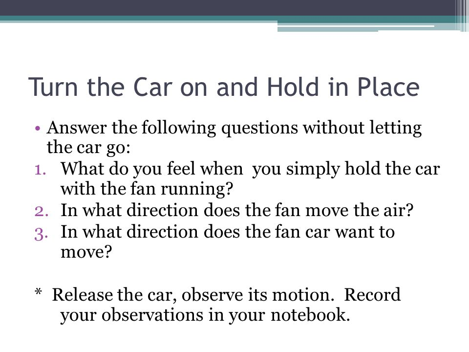 Turn the Car on and Hold in Place
