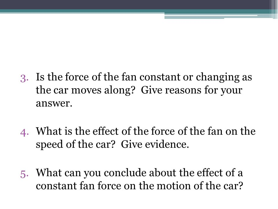 Is the force of the fan constant or changing as the car moves along