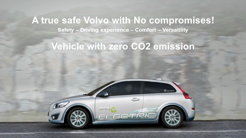 A true safe Volvo with No compromises! Vehicle with zero CO2 emission