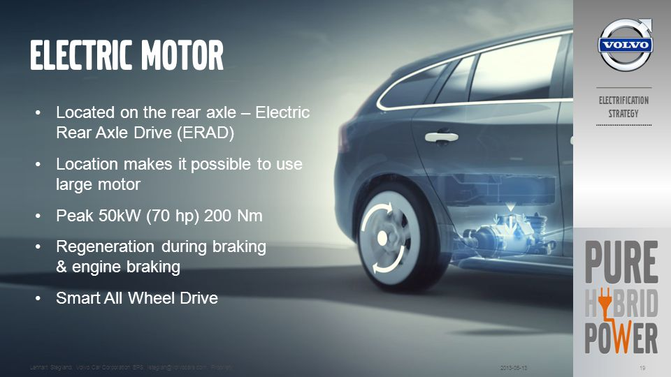 Electric Motor Located on the rear axle – Electric Rear Axle Drive (ERAD) Location makes it possible to use large motor.