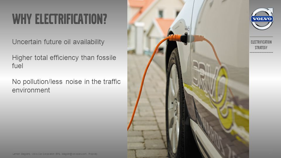 Why electrification Uncertain future oil availability Higher total efficiency than fossile fuel No pollution/less noise in the traffic environment