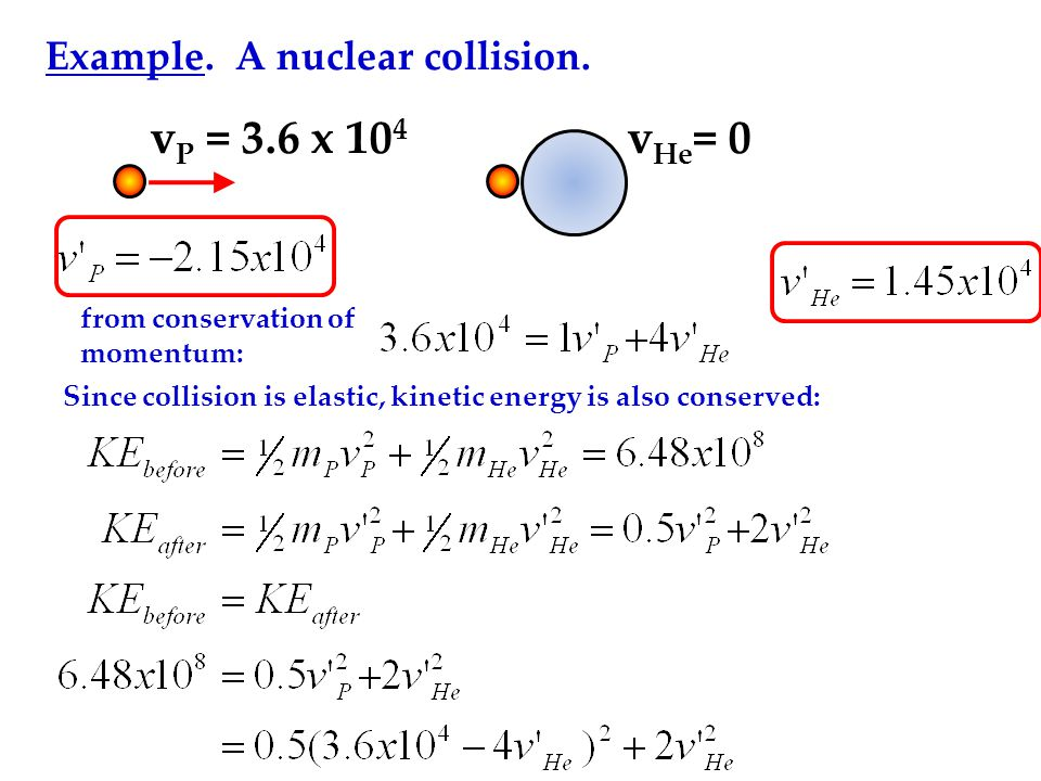 vP = 3.6 x 104 vHe= 0 Example. A nuclear collision.