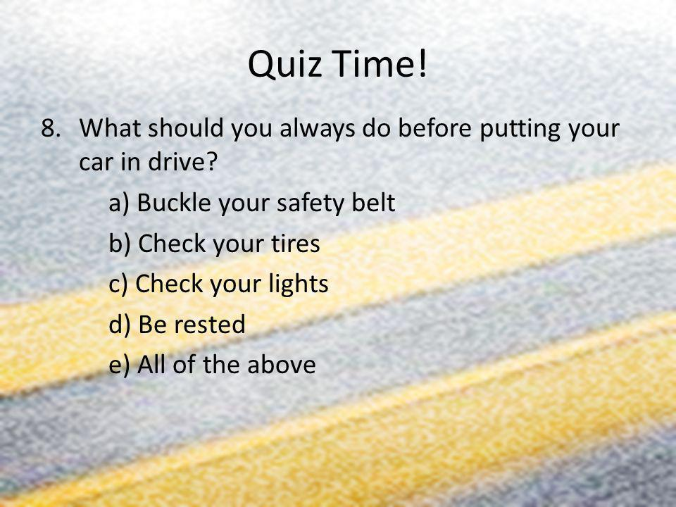 Quiz Time! What should you always do before putting your car in drive