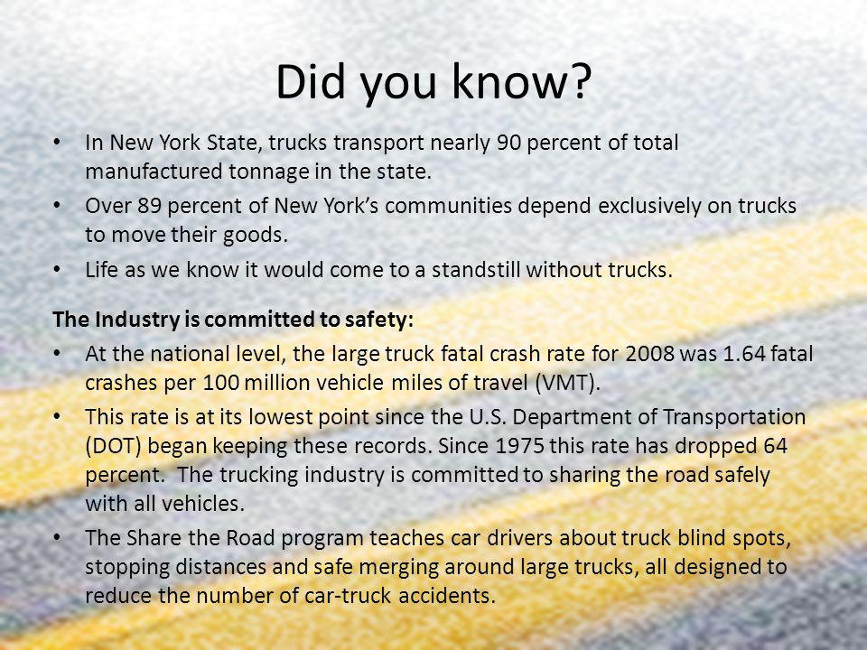 Did you know In New York State, trucks transport nearly 90 percent of total manufactured tonnage in the state.