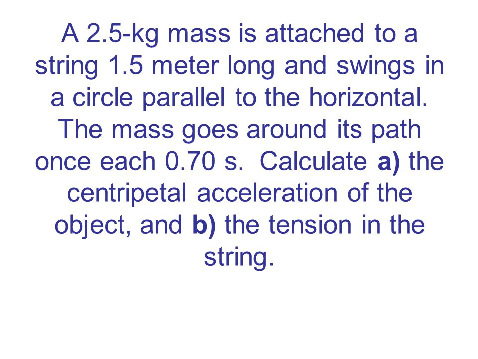 A 2. 5-kg mass is attached to a string 1