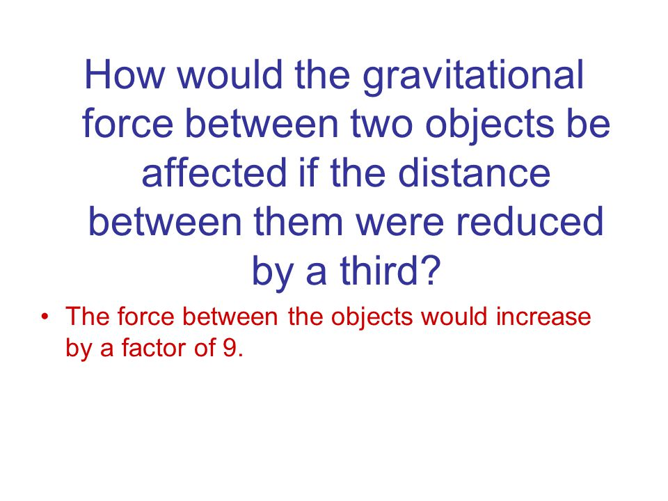 How would the gravitational force between two objects be affected if the distance between them were reduced by a third