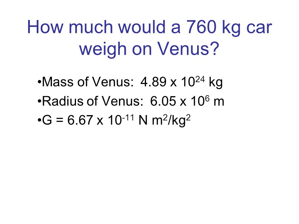 How much would a 760 kg car weigh on Venus
