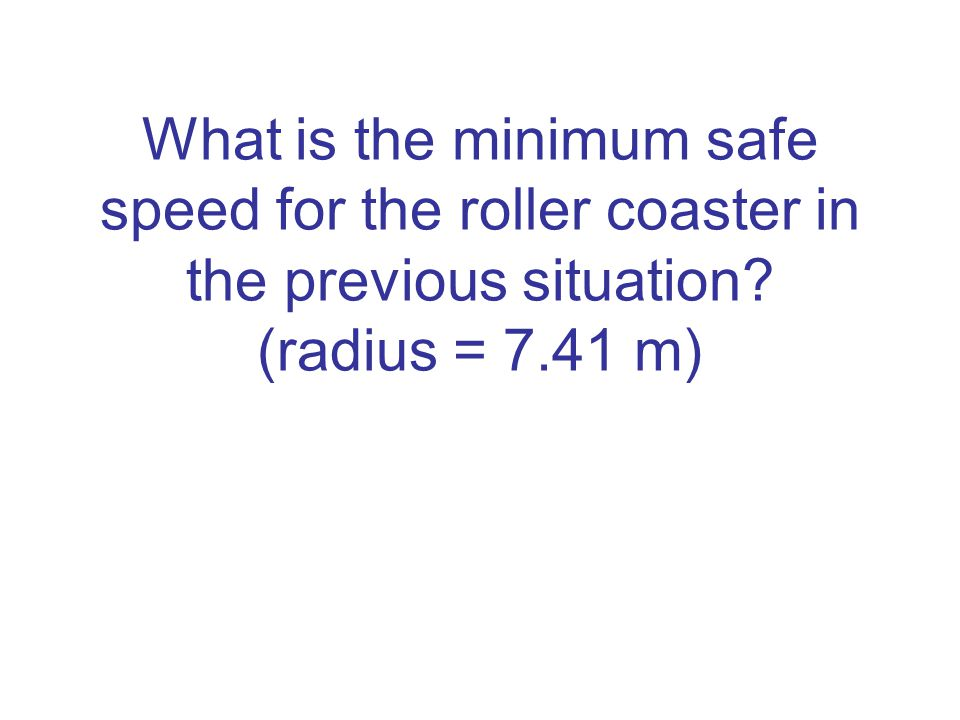 What is the minimum safe speed for the roller coaster in the previous situation (radius = 7.41 m)