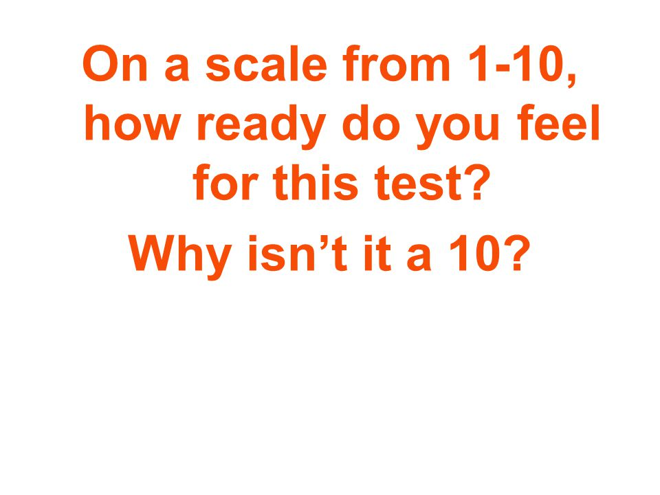 On a scale from 1-10, how ready do you feel for this test