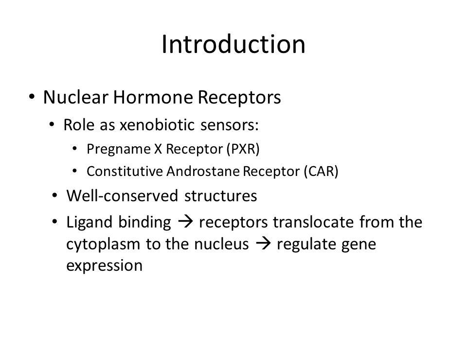 Introduction Nuclear Hormone Receptors Role as xenobiotic sensors: