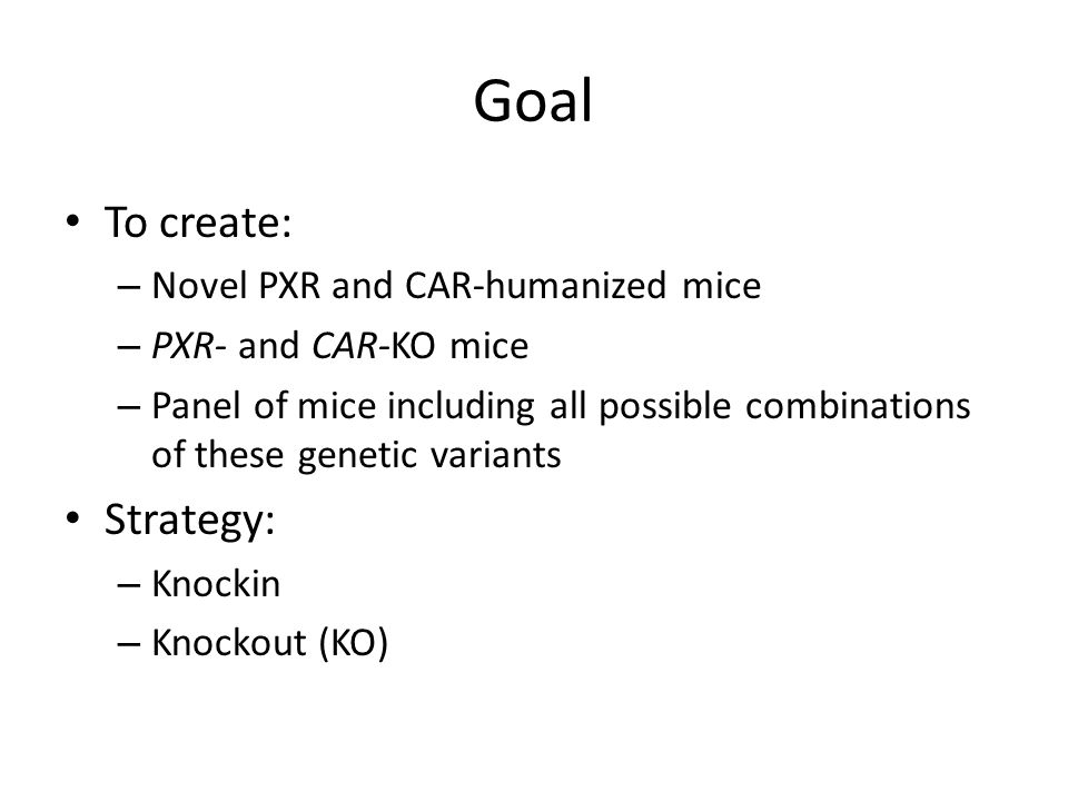 Goal To create: Strategy: Novel PXR and CAR-humanized mice