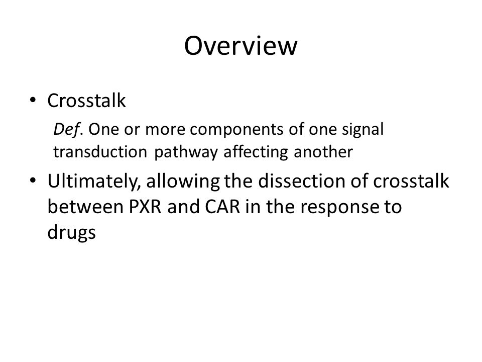 Overview Crosstalk. Def. One or more components of one signal transduction pathway affecting another.