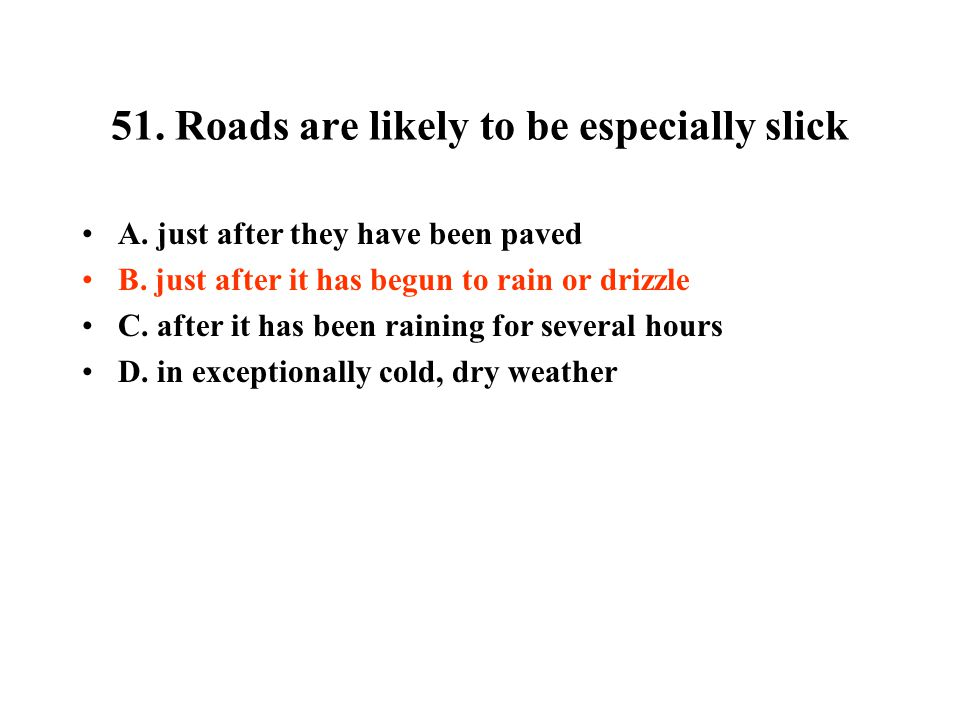 51. Roads are likely to be especially slick