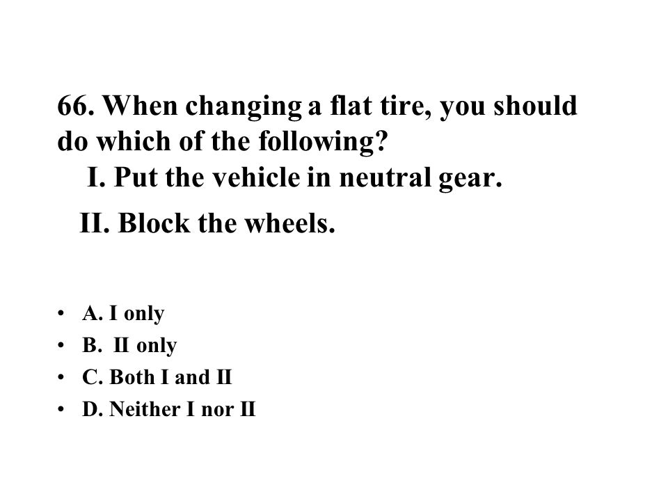 66. When changing a flat tire, you should do which of the following. I