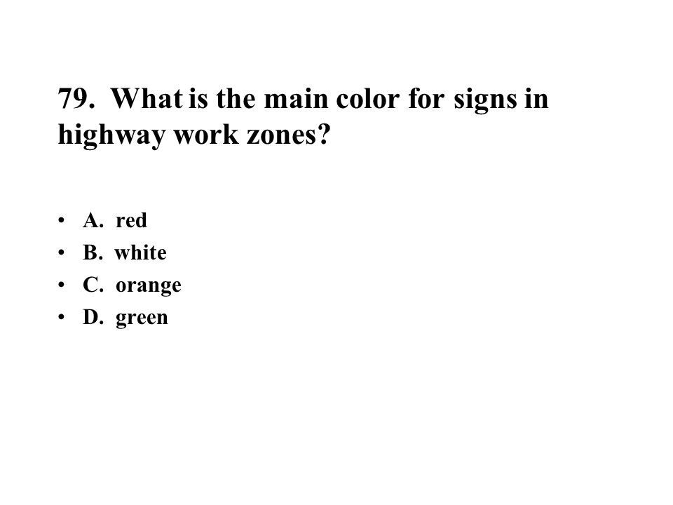 79. What is the main color for signs in highway work zones