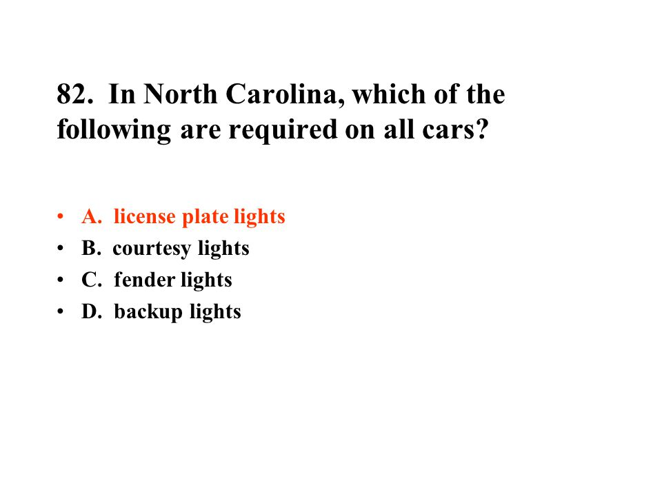 82. In North Carolina, which of the following are required on all cars