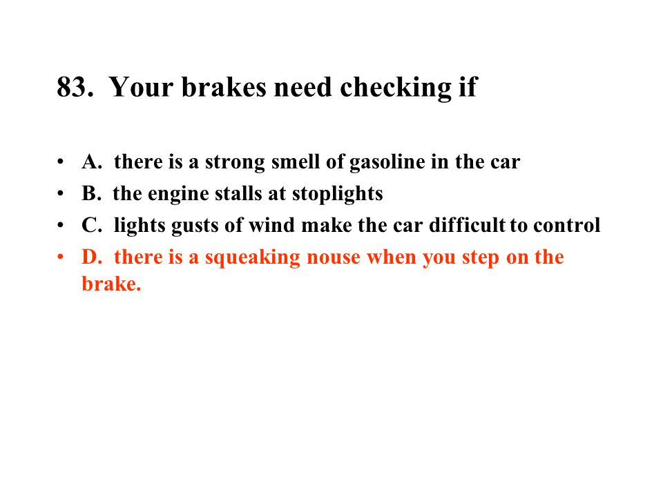 83. Your brakes need checking if