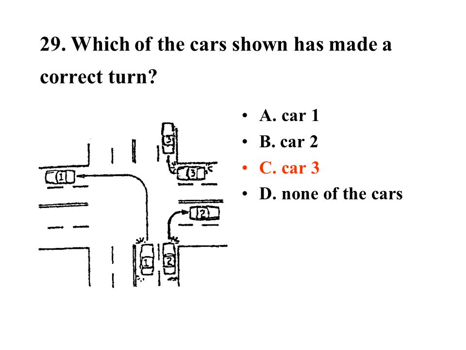 29. Which of the cars shown has made a correct turn