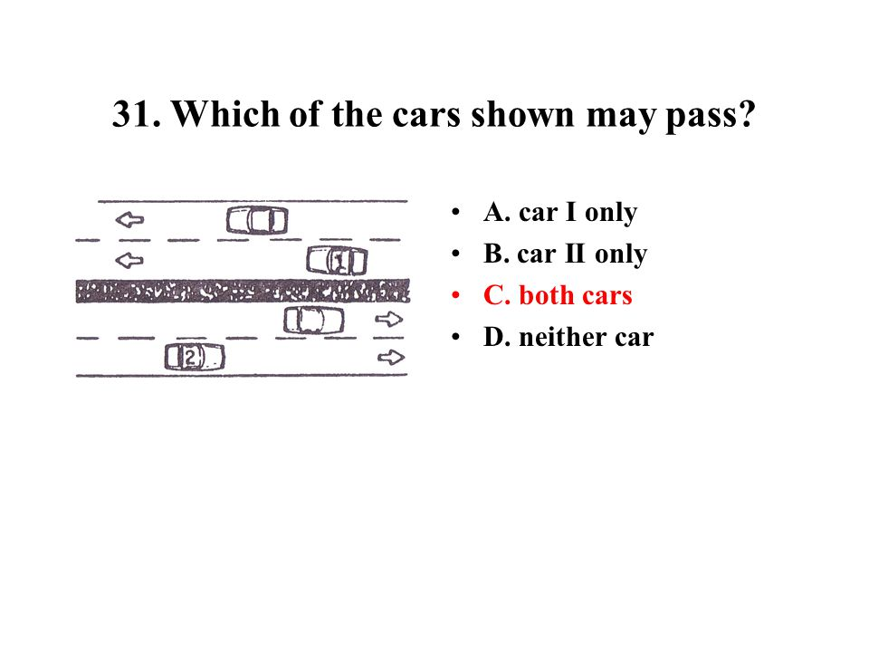31. Which of the cars shown may pass
