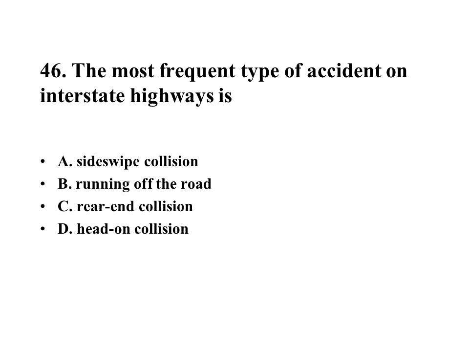 46. The most frequent type of accident on interstate highways is