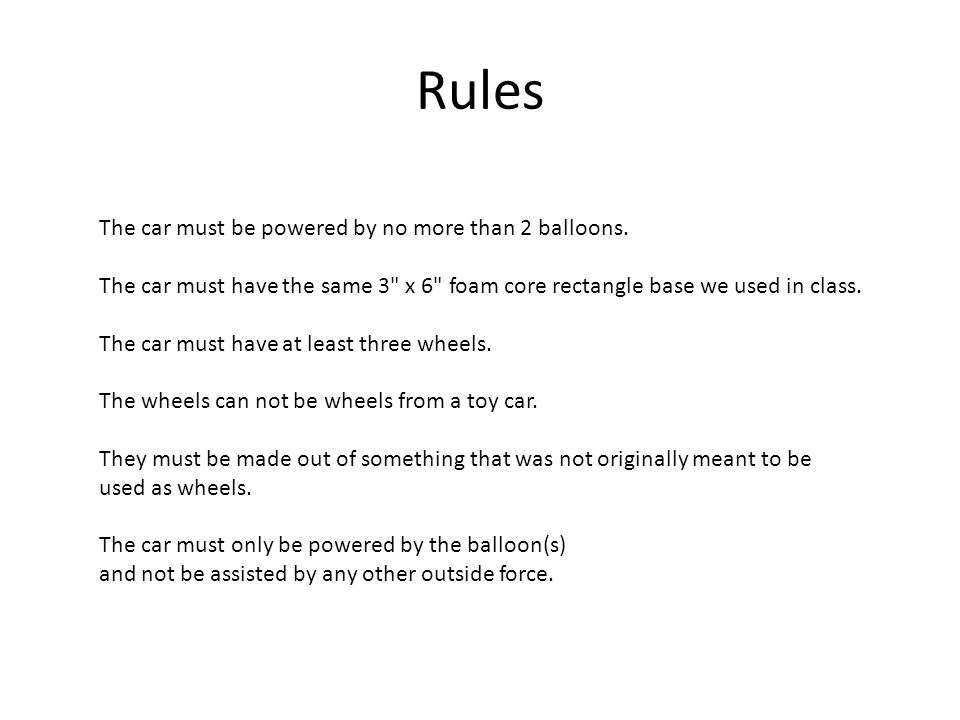 Rules The car must be powered by no more than 2 balloons.