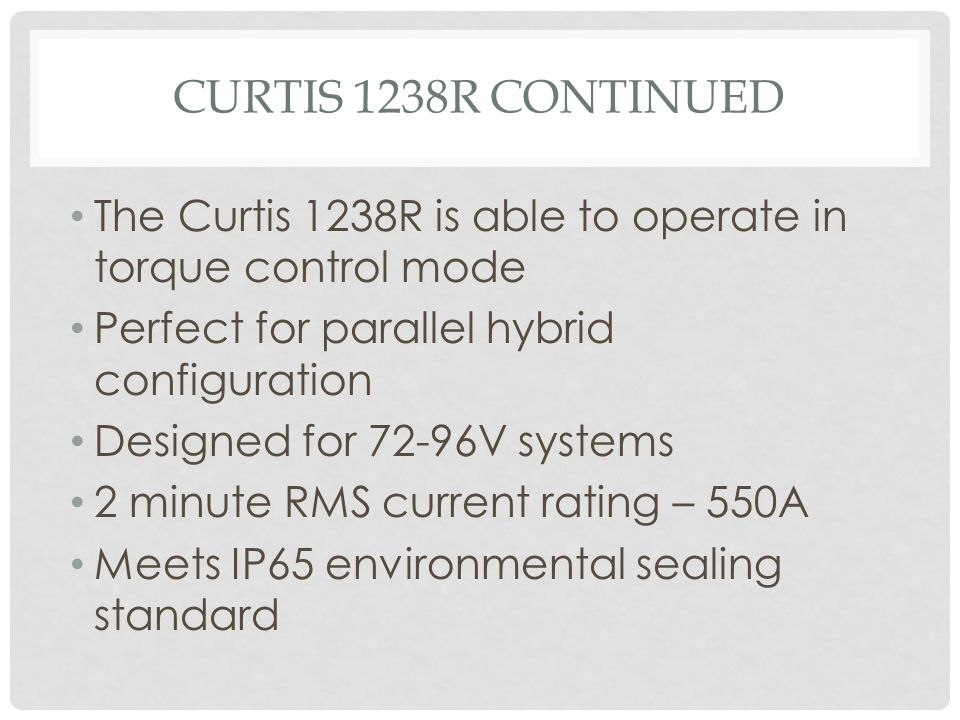 Curtis 1238R Continued The Curtis 1238R is able to operate in torque control mode. Perfect for parallel hybrid configuration.