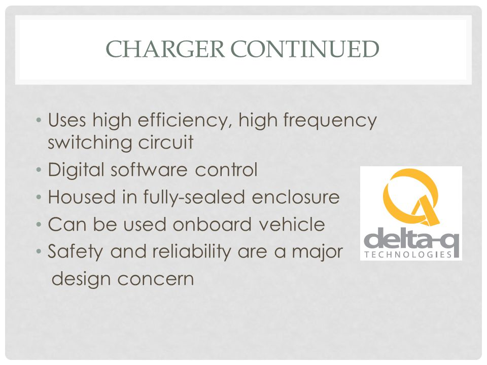 Charger Continued Uses high efficiency, high frequency switching circuit. Digital software control.