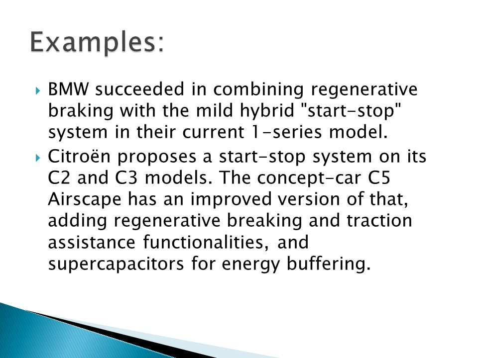 Examples: BMW succeeded in combining regenerative braking with the mild hybrid start-stop system in their current 1-series model.