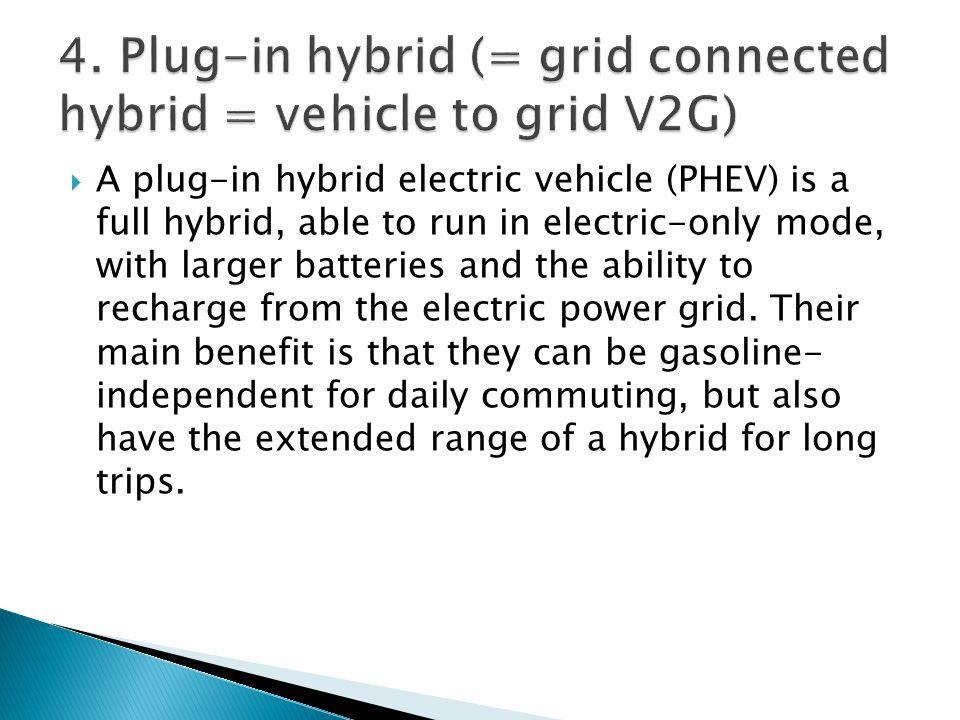 4. Plug-in hybrid (= grid connected hybrid = vehicle to grid V2G)