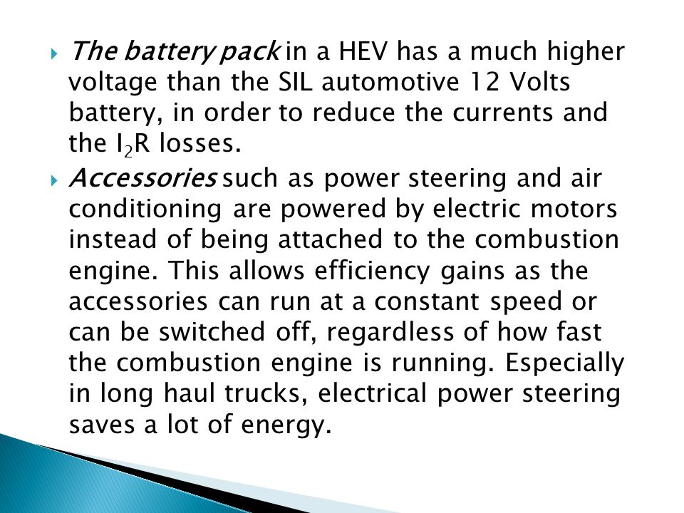 The battery pack in a HEV has a much higher voltage than the SIL automotive 12 Volts battery, in order to reduce the currents and the I2R losses.