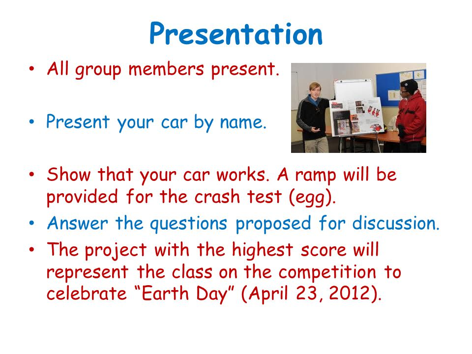Presentation All group members present. Present your car by name.