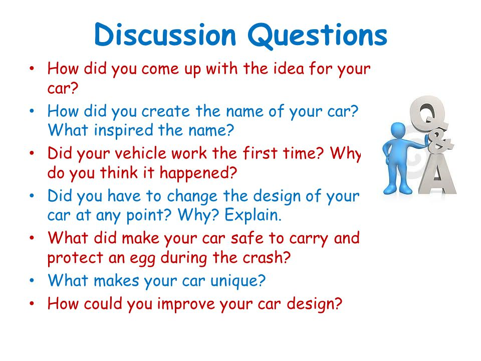 Discussion Questions How did you come up with the idea for your car