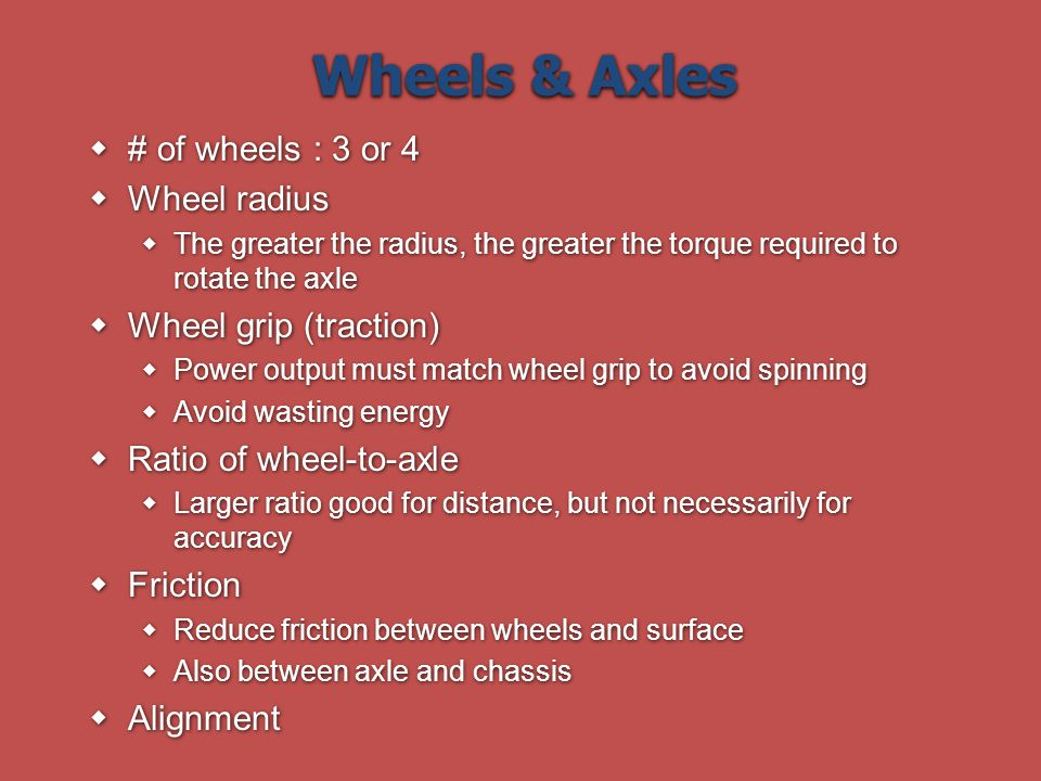 Wheels & Axles # of wheels : 3 or 4 Wheel radius Wheel grip (traction)
