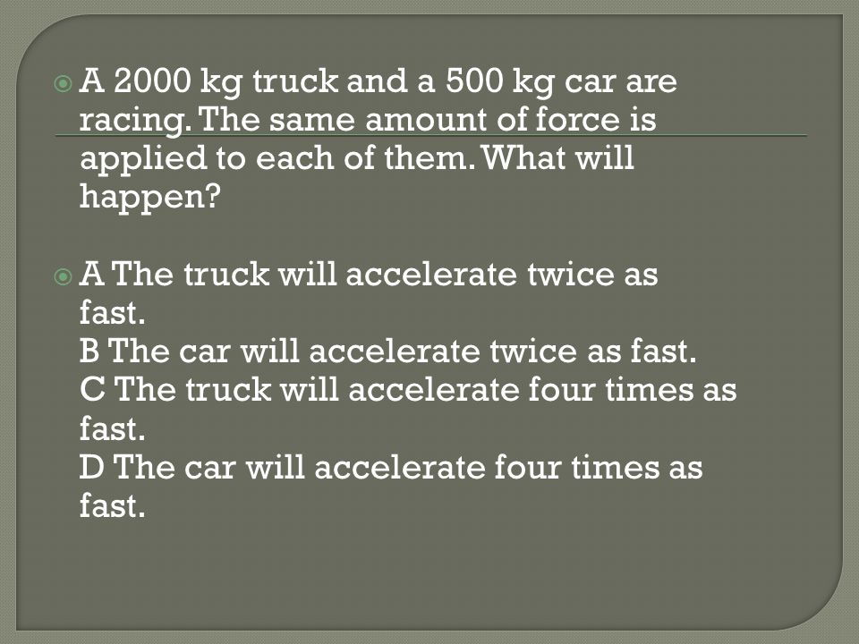 A 2000 kg truck and a 500 kg car are racing