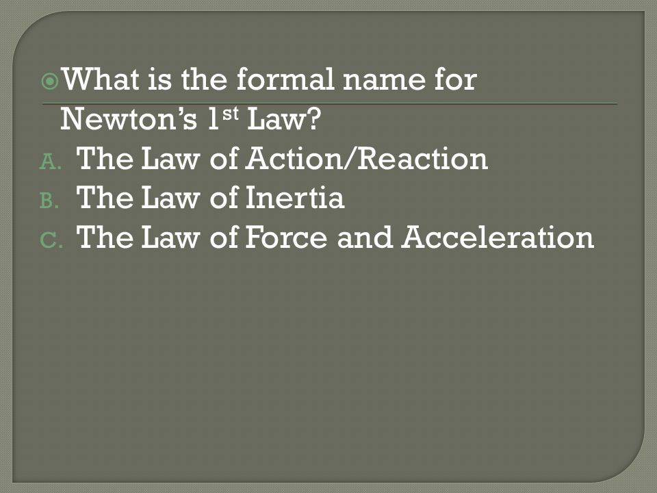 What is the formal name for Newton's 1st Law