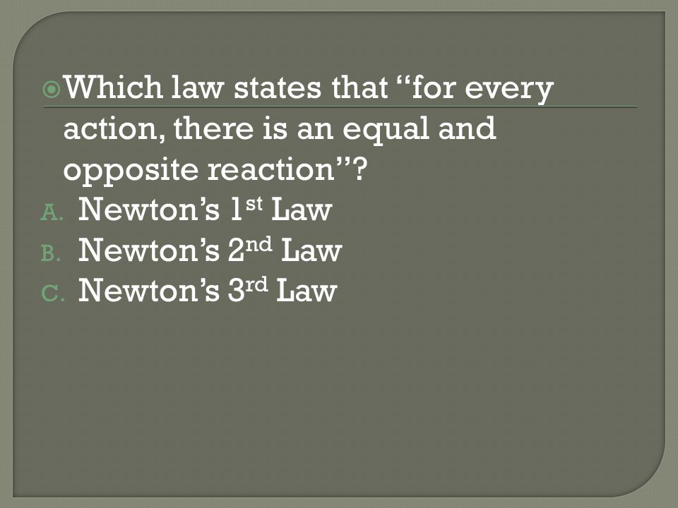 Which law states that for every action, there is an equal and opposite reaction