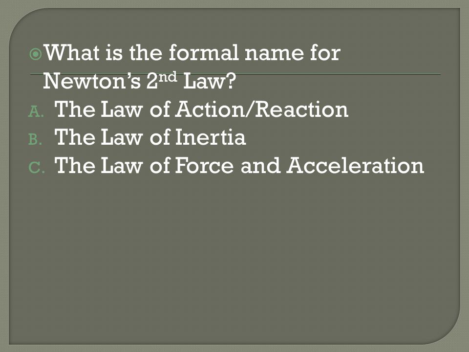 What is the formal name for Newton's 2nd Law
