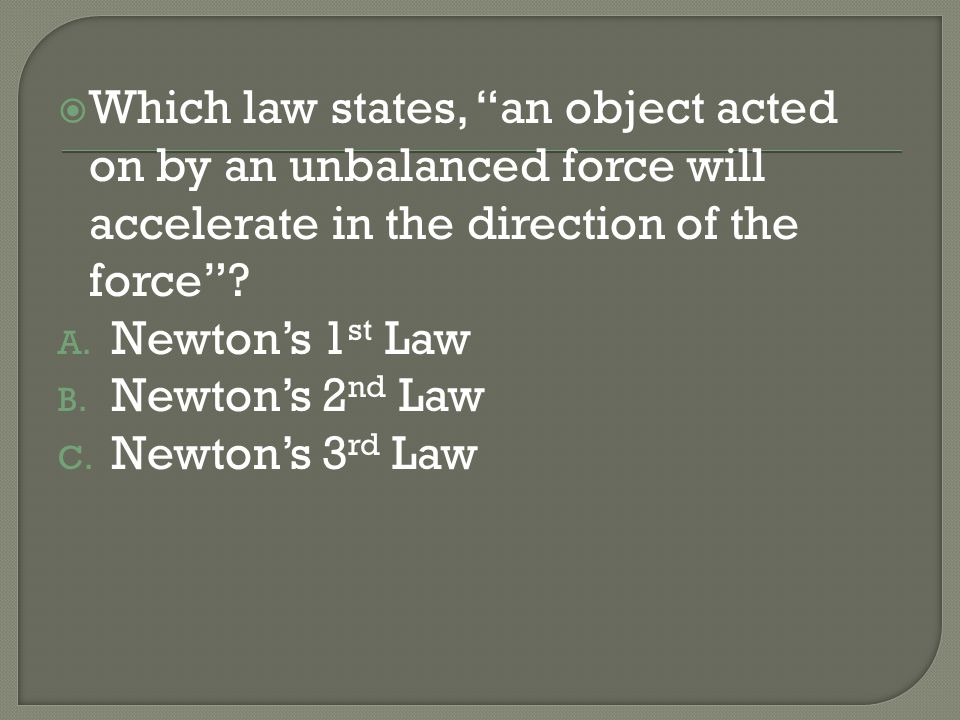 Which law states, an object acted on by an unbalanced force will accelerate in the direction of the force