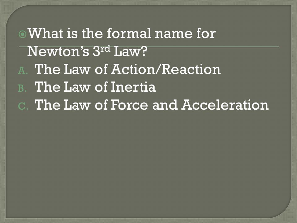 What is the formal name for Newton's 3rd Law